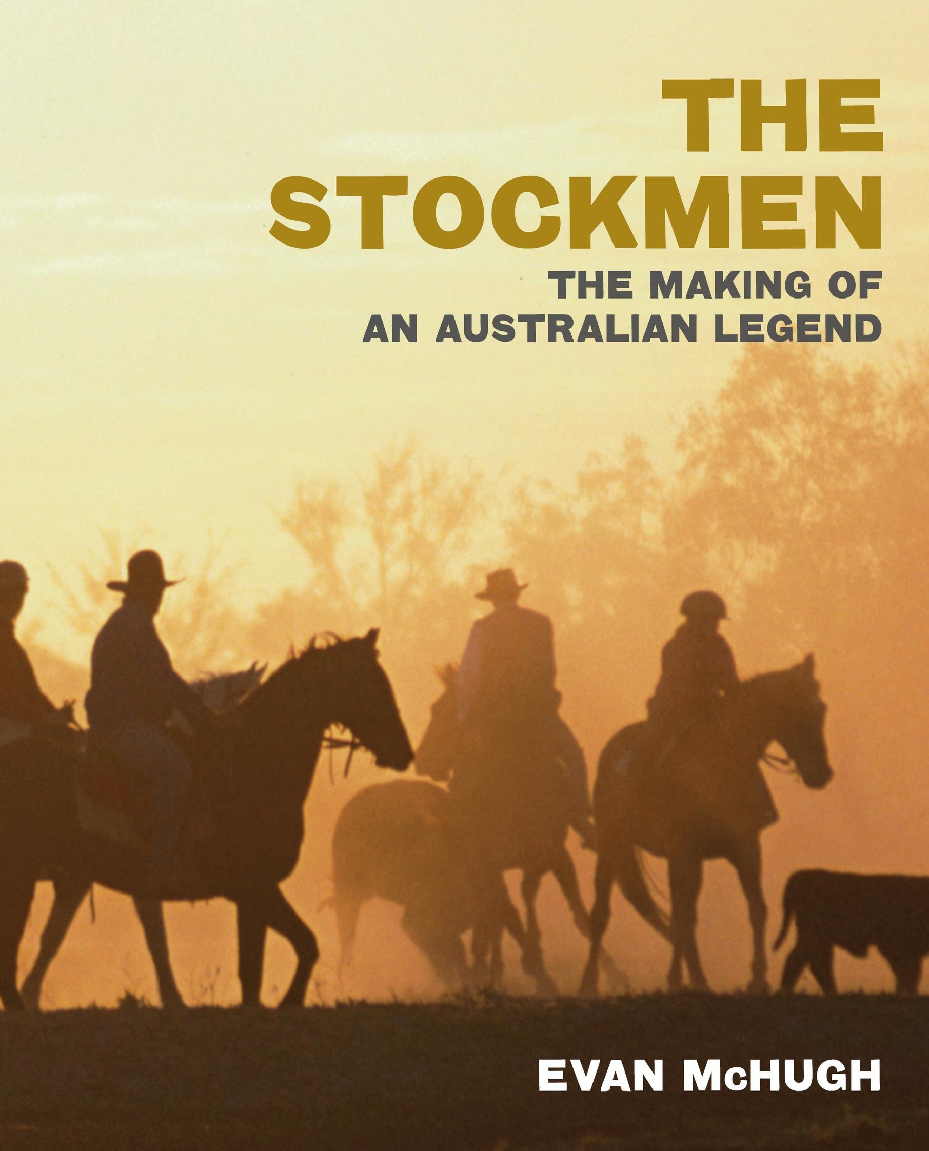The Stockmen; The Making of an Australian Legend