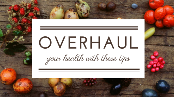 How To Overhaul Your Health